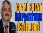 Cezmi Polat İYİ Parti'den istifa etti...