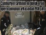 Cumhuriyet tarihinin en büyük eroin operasyonunun arkasından PKK çıktı