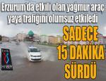 Erzurum'da etkili olan yağmur araç ve yaya trafiğini olumsuz etkiledi