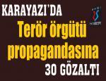 Karayazı'da terör örgütü propagandasına 30 gözaltı