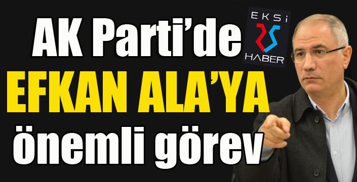 AK Parti'de Efkan Ala'ya önemli görev...