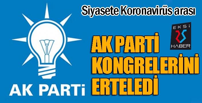 AK Parti kongrelerini erteledi...