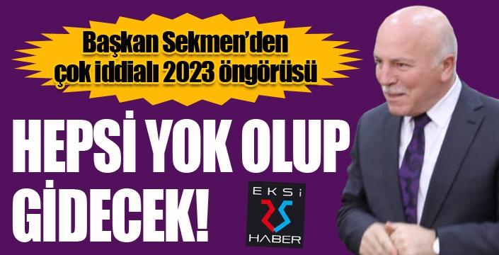 Başkan Sekmen'den iddialı 2023 öngörüsü...