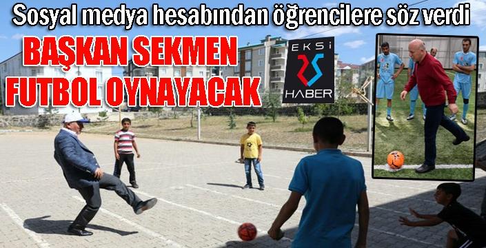 Başkan Sekmen söz verdi... Futbol oynayacak...