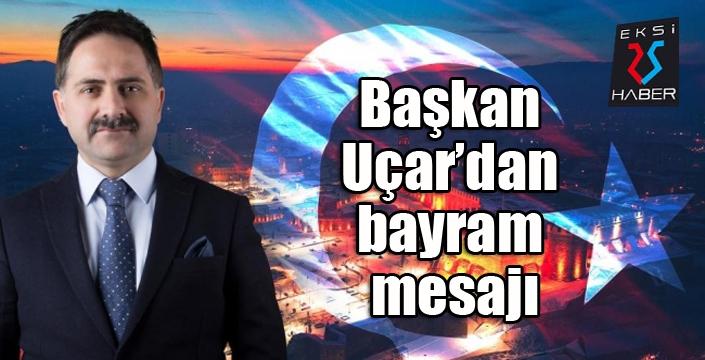 Başkan Uçar'dan bayram mesajı