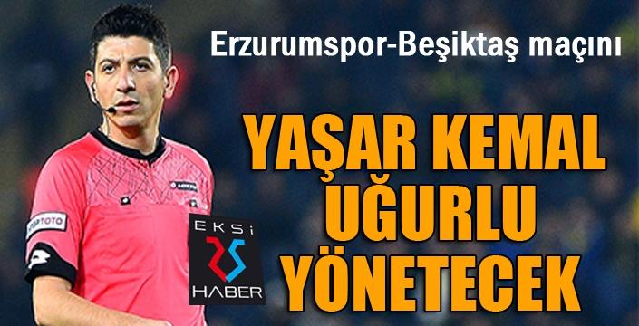 Beşiktaş maçını Yaşar Kemal Uğurlu yönetecek!