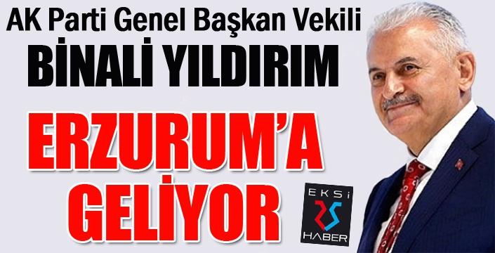 Binali Yıldırım, Erzurum'a geliyor