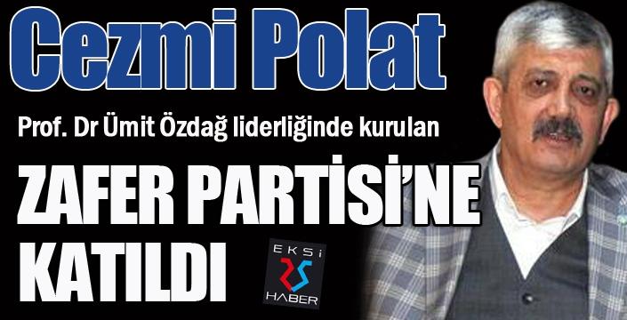 Cezmi Polat, Zafer Partisi'ne katıldı...