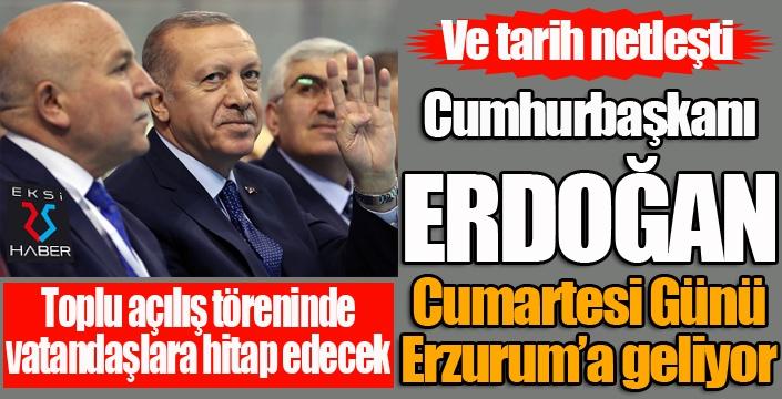 Cumhurbaşkanı Erdoğan Cumartesi Günü Erzurum'da...