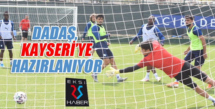 Dadaş, Kayseri'ye hazırlanıyor...