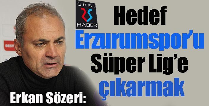 """Erkan Sözeri: """"Hedef Erzurumspor'u Süper Lig'e çıkarmak"""""""