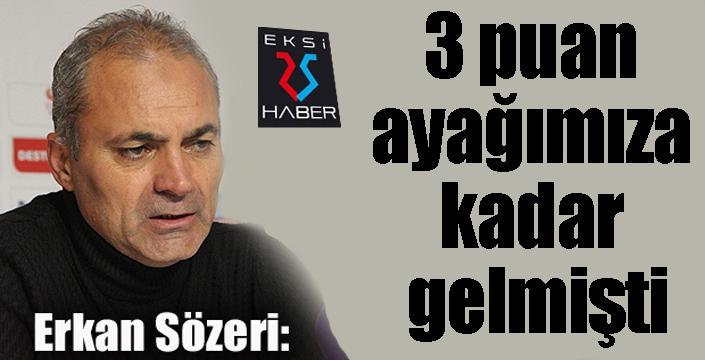 """Erkan Sözeri: """"Pozisyonlardan yararlanamadık"""""""