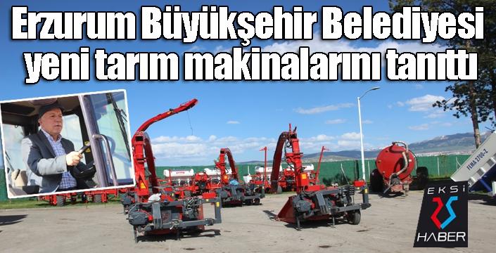 Erzurum Büyükşehir Belediyesi yeni tarım makinalarını tanıttı