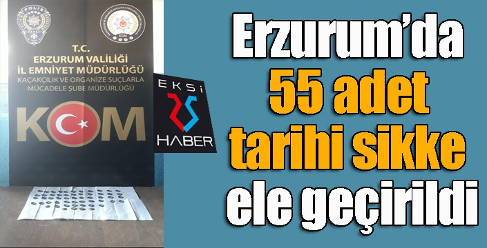 Erzurum'da 55 adet tarihi sikke ele geçirildi