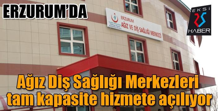 Erzurum'da Ağız Diş Sağlığı Merkezleri tam kapasite hizmete açılıyor