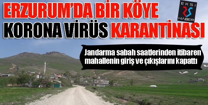 Erzurum'da bir köy karantinaya alındı