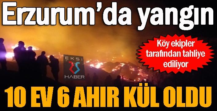 Erzurum'da feci yangın: 10 ev 6 ahır kül oldu