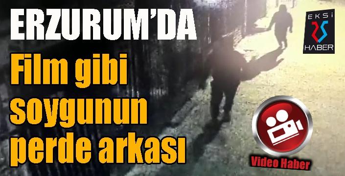 Erzurum'da film gibi soygunun perde arkası