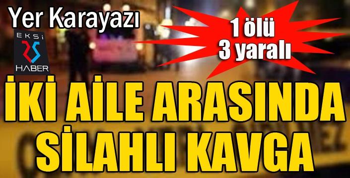 Erzurum'da İki aile arasında silahlı kavga: 1 ölü, 3 yaralı
