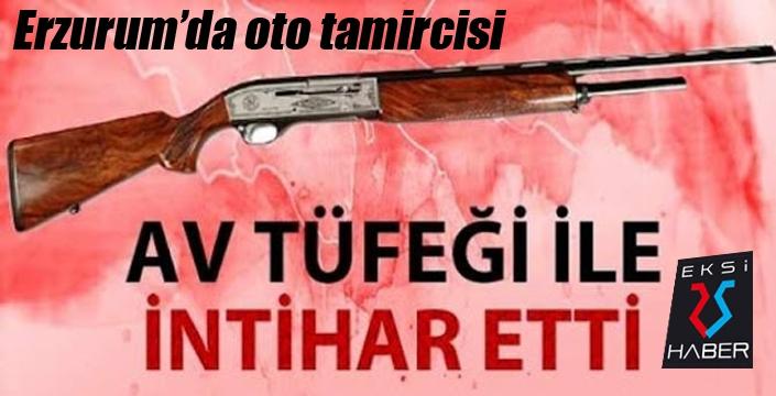 Erzurum'da oto tamircisi av tüfeğiyle intihar etti