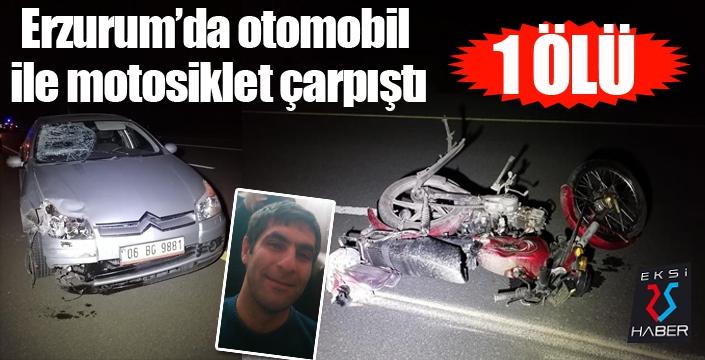 Erzurum'da otomobil ile motosiklet çarpıştı: 1 ölü