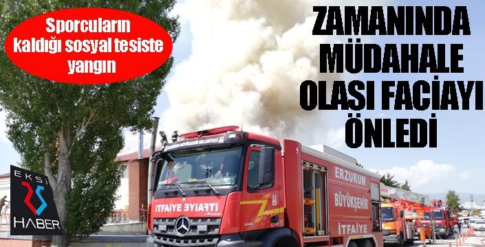 Erzurum'da sporcuların kaldığı sosyal tesiste yangın
