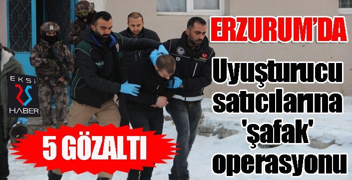 Erzurum'da uyuşturucu satıcılarına 'şafak' operasyonu: 5 gözaltı