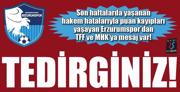 Erzurumspor'dan TFF ve MHK'ye mesaj: TEDİRGİNİZ!