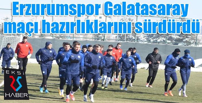 Erzurumspor Galatasaray maç hazırlıklarını sürdürdü