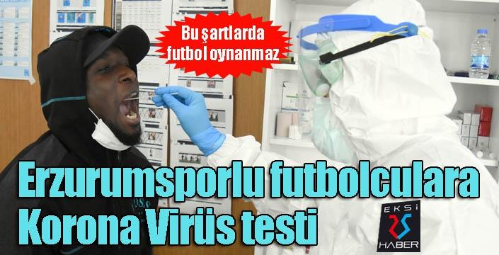 Erzurumsporlu futbolculara Korona Virüs testi yapıldı...