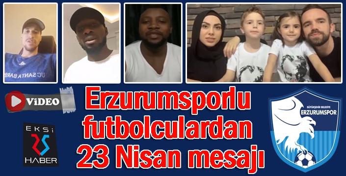 Erzurumsporlu futbolculardan 23 Nisan mesajı