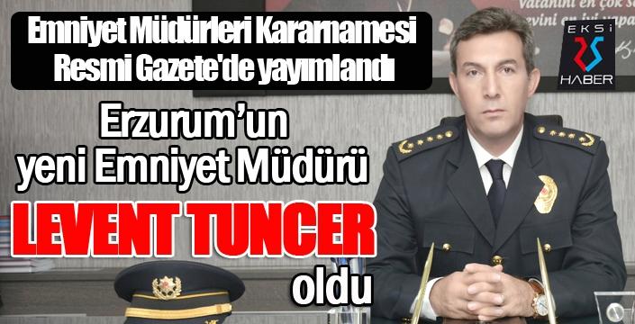 Kararname yayımlandı... Erzurum'un yeni Emniyet Müdürü Levent Tuncer oldu...