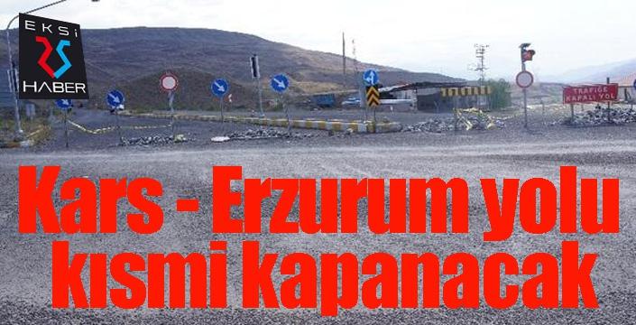 Kars - Erzurum yolu kısmi kapanacak