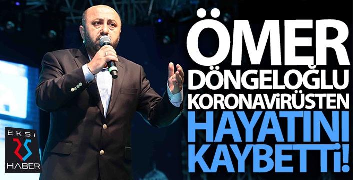 Koronavirüs tedavisi gören Ömer Döngeloğlu hayatını kaybetti