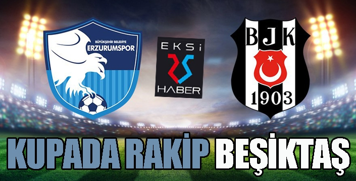 Kupada rakip Beşiktaş...