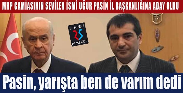 MHP Erzurum İl Başkanlığı için Uğur Pasin aday oldu...