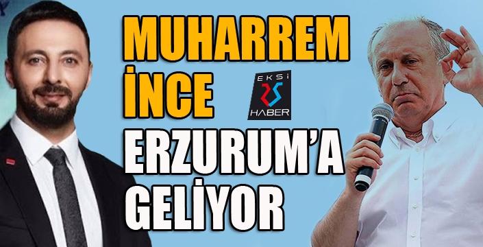 Muharrem İnce Erzurum'a geliyor