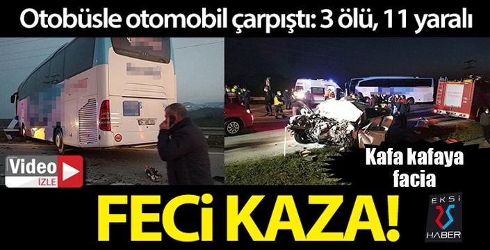 Otobüsle otomobil çarpıştı: 3 ölü, 11 yaralı