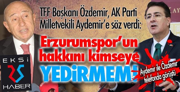 """Özdemir, Aydemir'e söz verdi: """"Erzurumspor'un hakkını yedirmem!"""""""