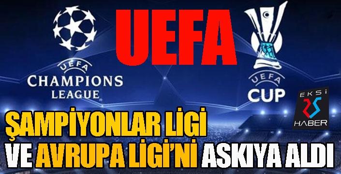 Şampiyonlar Ligi ve Avrupa Ligi karşılaşmaları askıya alındı