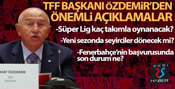 Süper Lig kaç takımla oynanacak... TFF Başkanı Özdemir açıkladı...
