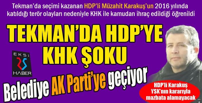 Tekman'da HDP'ye KHK şoku... Belediye AK Parti'ye geçiyor...