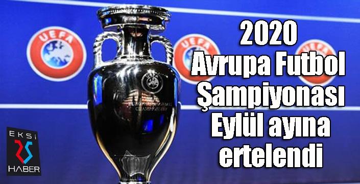 UEFA 2020 Avrupa Futbol Şampiyonası'nı eylül ayına ertelendiğini açıkladı