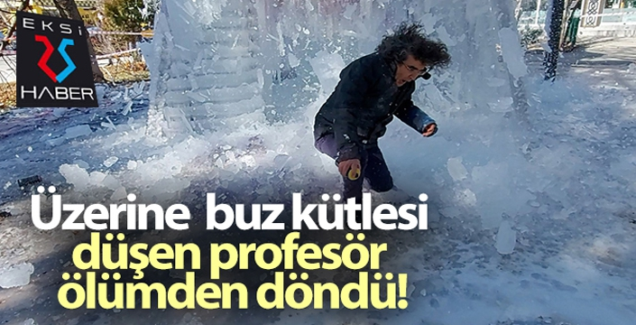 Üzerine buz kütlesi düşen profesör ölümden döndü
